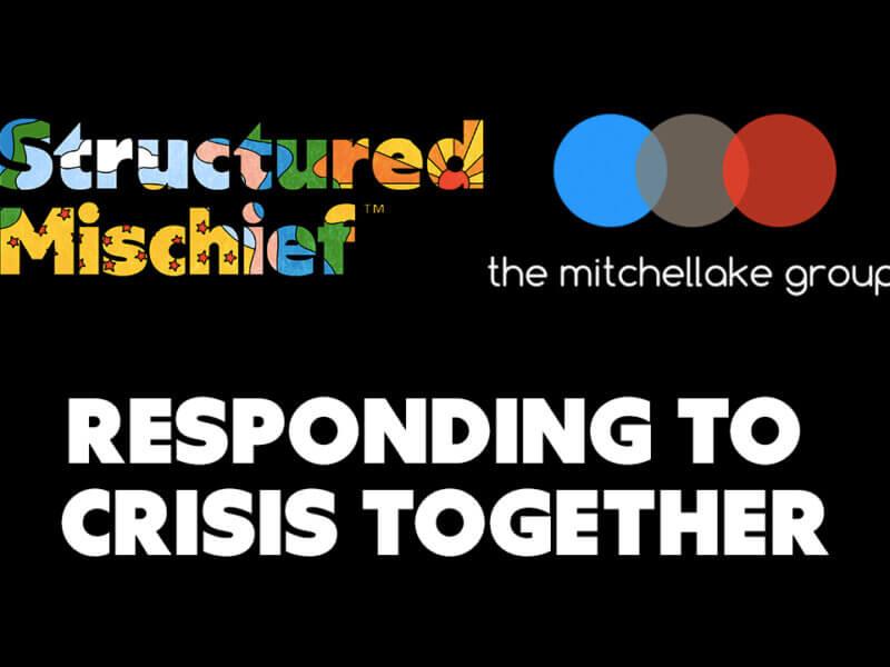 Structured Mischief and MitchelLake - Responding to Crisis Together